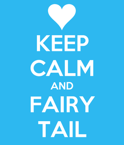 Poster: KEEP CALM AND  FAIRY  TAIL