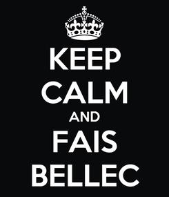 Poster: KEEP CALM AND FAIS BELLEC