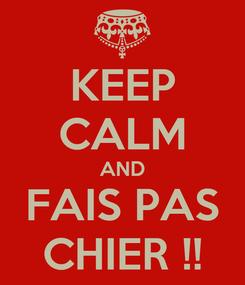 Poster: KEEP CALM AND FAIS PAS CHIER !!