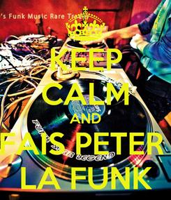 Poster: KEEP CALM AND FAIS PETER  LA FUNK