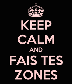 Poster: KEEP CALM AND FAIS TES ZONES