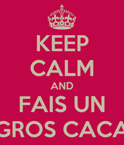 Poster: KEEP CALM AND FAIS UN GROS CACA