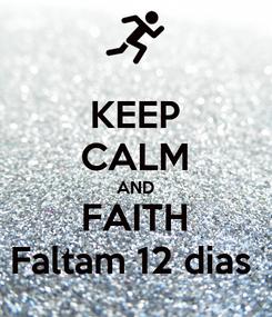Poster: KEEP CALM AND FAITH Faltam 12 dias