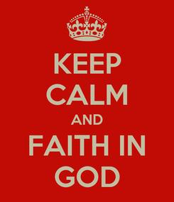 Poster: KEEP CALM AND FAITH IN GOD