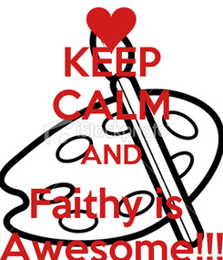 Poster: KEEP CALM AND Faithy is  Awesome!!!