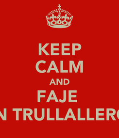 Poster: KEEP CALM AND FAJE  'N TRULLALLERO
