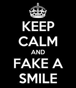 Poster: KEEP CALM AND FAKE A SMILE