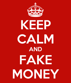 Poster: KEEP CALM AND FAKE MONEY