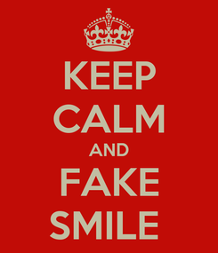 Poster: KEEP CALM AND FAKE SMILE