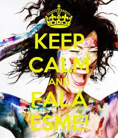 Poster: KEEP CALM AND FALA ESME!