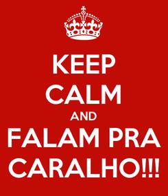 Poster: KEEP CALM AND FALAM PRA CARALHO!!!