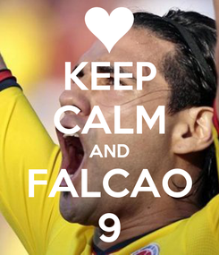 Poster: KEEP CALM AND FALCAO 9