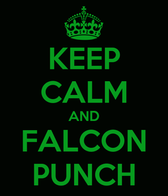 Poster: KEEP CALM AND FALCON PUNCH