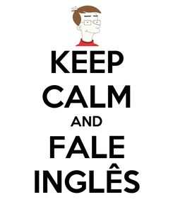Poster: KEEP CALM AND FALE INGLÊS
