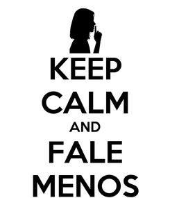 Poster: KEEP CALM AND FALE MENOS