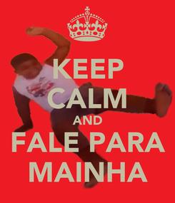 Poster: KEEP CALM AND FALE PARA MAINHA