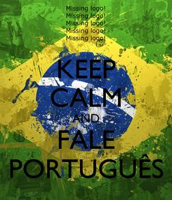Poster: KEEP CALM AND FALE PORTUGUÊS