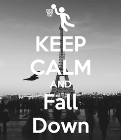 Poster: KEEP CALM AND Fall Down