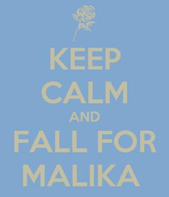 Poster: KEEP CALM AND FALL FOR MALIKA
