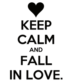 Poster: KEEP CALM AND FALL IN LOVE.