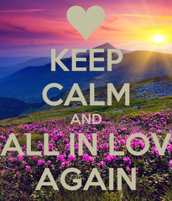 Poster: KEEP CALM AND FALL IN LOVE AGAIN