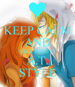 Poster: KEEP CALM AND FALL IN LOVE A.T. STYLE