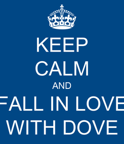 Poster: KEEP CALM AND FALL IN LOVE WITH DOVE