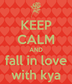 Poster: KEEP CALM AND fall in love with kya