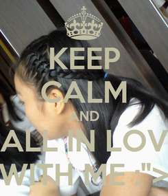 "Poster: KEEP CALM AND FALL IN LOVE WITH ME :"">"