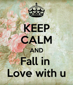 Poster: KEEP CALM AND Fall in  Love with u