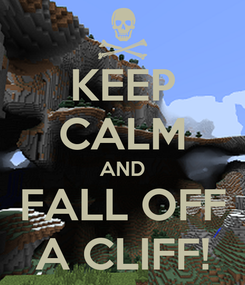 Poster: KEEP CALM AND FALL OFF A CLIFF!