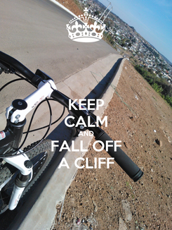 Poster: KEEP CALM AND FALL OFF A CLIFF