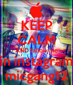 Poster: KEEP CALM AND fallow me in instagram micgang12