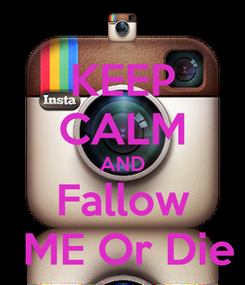 Poster: KEEP CALM AND Fallow  ME Or Die