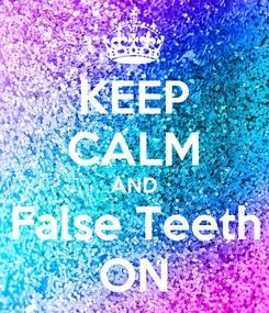 Poster: KEEP CALM AND False Teeth ON