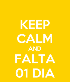 Poster: KEEP CALM AND FALTA 01 DIA