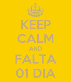 Poster: KEEP CALM AND FALTA 01 DIA