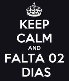Poster: KEEP CALM AND FALTA 02  DIAS