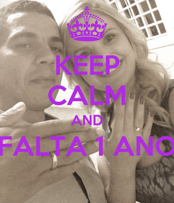 Poster: KEEP CALM AND FALTA 1 ANO