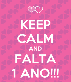 Poster: KEEP CALM AND FALTA 1 ANO!!!