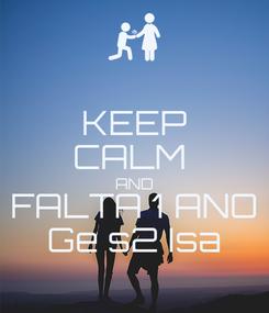 Poster: KEEP CALM  AND FALTA 1 ANO Ge s2 Isa