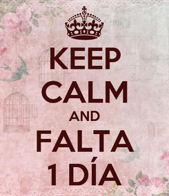 Poster: KEEP CALM AND FALTA 1 DÍA