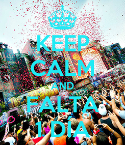 Poster: KEEP CALM AND FALTA 1 DÍA