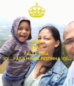 Poster: KEEP CALM AND FALTA 1 DIA  \0/.....PARA MINHA FESTINHA \O/.....