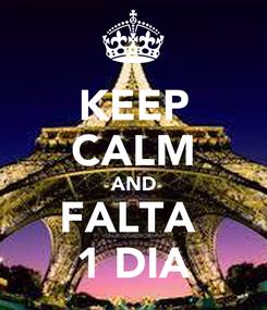 Poster: KEEP CALM AND FALTA  1 DIA