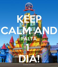 Poster: KEEP CALM AND FALTA 1  DIA!