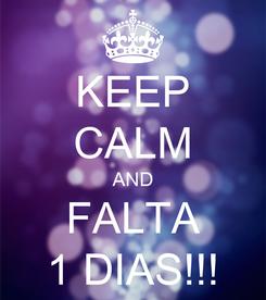 Poster: KEEP CALM AND FALTA 1 DIAS!!!