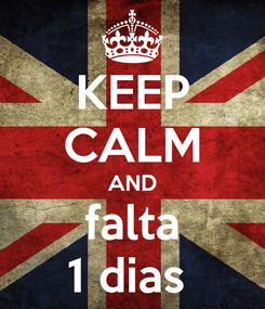 Poster: KEEP CALM AND falta 1 dias