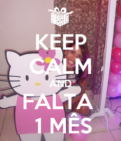 Poster: KEEP CALM AND FALTA   1 MÊS