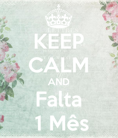 Poster: KEEP CALM AND Falta  1 Mês